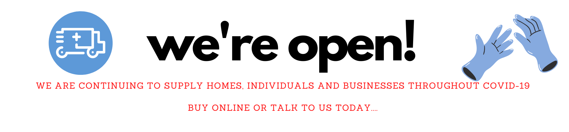 We're Open during Covid-19 to individuals, homes and businesses