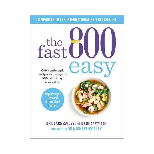 The Fast 800 Easy : Quick and simple recipes to make your 800-calorie days even easier