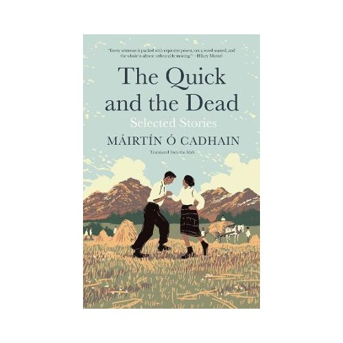The Quick and the Dead - Selected Stories - Mairtin O Cadhain