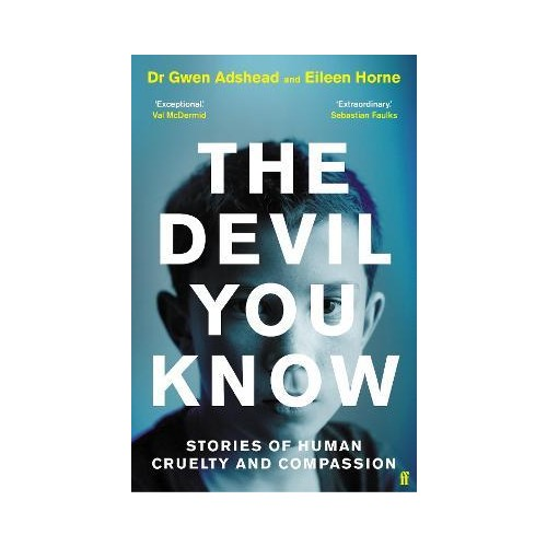 The Devil You Know : Stories of Human Cruelty and Compassion - Gwen Adshead & Eileen Horne
