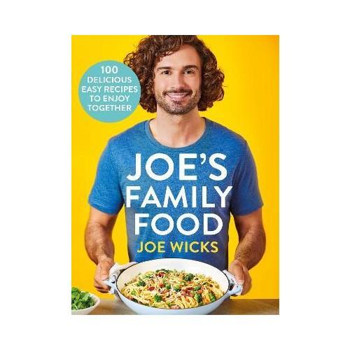 Joe's Family Food : 100 Delicious, Easy Recipes to Enjoy Together - Joe Wicks