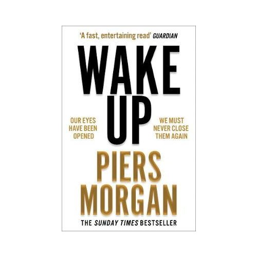 Wake Up : Why the World Has Gone Nuts - Piers Morgan