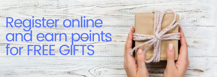Register online to earn points & get free gifts!