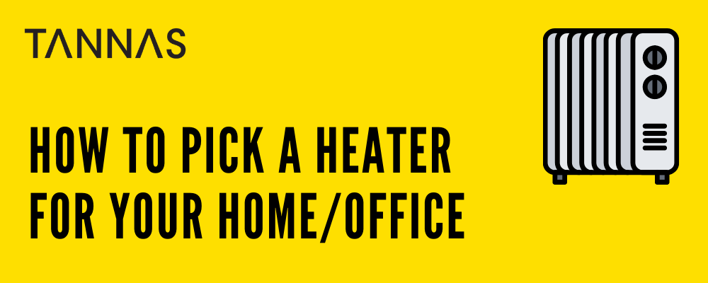 How to pick a heater for your home/office
